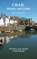 Crail, History and Guide: The Story of an Ancient Scottish Burgh (Paperback)