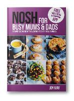 NOSH for Busy Mums and Dads: A Family Cookbook with Everyday Food for Real Families - NOSH (Paperback)