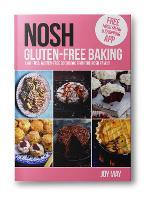 NOSH Gluten-Free Baking: Another No Fuss, Gluten-Free Cookbook from the NOSH Family - NOSH (Hardback)