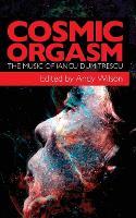 Cosmic Orgasm: The Music of Iancu Dumitrescu (Paperback)