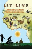 Let Live: A Bike Ride, Climate Change and the CIA (Paperback)