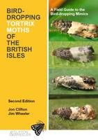 Bird-Dropping Tortrix Months of the British Isles: A Field Guide to the Bird-Dropping Mimics (Paperback)