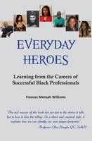 Everyday Heroes: Learning from the Careers of Successful Black Professionals (Paperback)