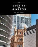 The Quality of Leicester: A Journey Through History and Architecture (Paperback)