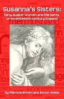 Susanna's Sisters: Early Quaker Women and the Sects of Seventeenth-century England (Paperback)