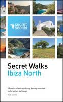 Secret Walks: Ibiza North: 18 Walks of Extraordinary Beauty Revealed by Forgotten Pathways (Paperback)