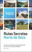 Rutas Secretas: Norte de Ibiza: 18 Rutas a Pie de Extraordinaria Belleza Que Discurren Por Senderos Olvidados (Paperback)