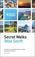 Secret Walks: Ibiza South: 18 Walks of Extraordinary Beauty Revealed by Forgotten Pathways (Paperback)