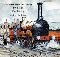 Barrow-in-Furness and Its Railway