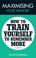 Maximising Your Memory: How to Train Yourself to Remember More (Paperback)