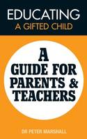 Educating a Gifted Child: A Guide for Parents and Teachers (Paperback)
