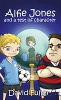 Alfie Jones and a Test of Character - The Alfie Jones Series Book 2 (Paperback)