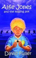 Alfie Jones and the Missing Link - The Alfie Jones Series 3 (Paperback)