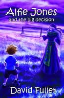 Alfie Jones and the Big Decision 2015 - The Alfie Jones Series 5 (Paperback)