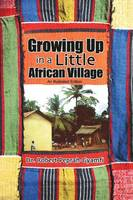 Growing Up in a Little African Village an Illustrated Edition (Paperback)