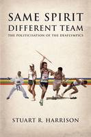 Same Spirit - Different Team: The Politicisation of the Deaflympics (Paperback)