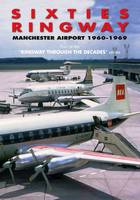 Sixties Ringway Manchester Airport 1960-1969 (Paperback)