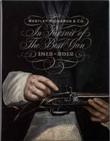 In Pursuit of the Best Gun: Westley Richards 1812-2012 (Hardback)