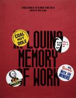 In Loving Memory of Work: A Visual Record of the UK Miners' Strike 1984-1985 2016 (Paperback)