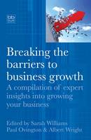 Breaking the Barriers to Business Growth: A Compilation of Expert Insights into Growing Your Business (Paperback)