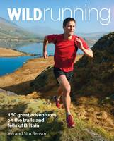 Wild Running: 150 Great Adventures on the Trails and Fells of Britain - Wild Running (Paperback)
