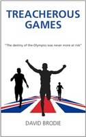 Treacherous Games; the Destiny of the Olympics Was Never More at Risk (Paperback)