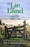 The Lie of the Land: Stories from the Heartland Focusing on the Daily Battles of an Ireland Living on and off the Land (Paperback)