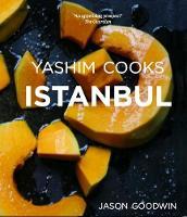 Yashim Cooks Istanbul: Culinary Adventures in the Ottoman Kitchen 2016 (Hardback)