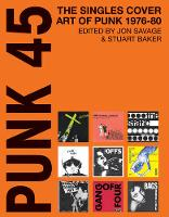 Punk 45: The Singles Cover Art of Punk 1976-80 (Paperback)