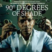 90 Degrees of Shade: Image and Identity in the West Indies: 100 Years of Photography in the Caribbean (Hardback)