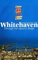 Whitehaven Through the Queen's Reign (Paperback)
