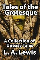 Tales of the Grotesque: A Collection of Uneasy Tales (Paperback)