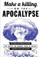 Make A Killing On The Apocalypse: 50 Bets to Make You a Mint (Paperback)