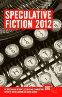 Speculative Fiction 2012: The Best Online Reviews, Essays and Commentary - Speculative Fiction 1 (Paperback)
