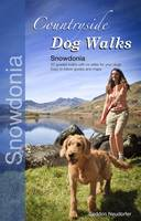 Countryside Dog Walks - Snowdonia: 20 Graded Walks with No Stiles for Your Dogs (Paperback)