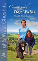 Countryside dog walks - Wirral & West Cheshire: 20 Graded walks with no stiles for your dogs (Paperback)