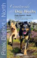 Countryside Dog Walks - Peak District North: 20 Graded Walks with No Stiles for Your Dogs - Dark Peak Area - Countryside Dog Walks (Paperback)