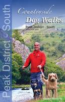 Countryside Dog Walks - Peak District South: 20 Graded Walks with No Stiles for Your Dogs - White Peak Area - Countryside Dog Walks (Paperback)