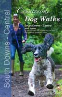 Countryside Dog Walks : South Downs Central: 20 Graded Walks with No Stiles for Your Dogs (Paperback)