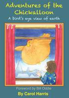 Adventures of the Chickalloon: A Bird's Eye View of Earth (Paperback)