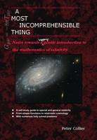 A Most Incomprehensible Thing: Notes Towards a Very Gentle Introduction to the Mathematics of Relativity (Paperback)