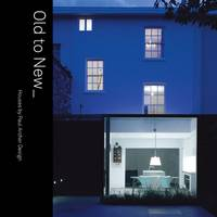 Old to New: Houses by Paul Archer Design (Hardback)
