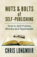 Nuts & Bolts of Self-Publishing: How to Self-Publish eBooks and Paperbacks (Paperback)
