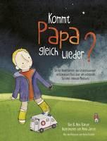 Kommt Papa Gleich Wieder?: Ein fur Kindergarten- Und Grundschulkinder Verstandliches Buch uber den Plotzlichen Tod eines Geliebten Menschen (Paperback)