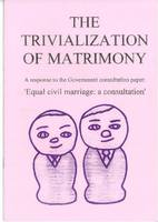 The Trivialization of Matrimony (Paperback)
