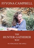 The Hunter-Gatherer Way: Putting Back the Apple (Paperback)