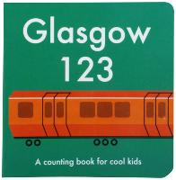 Glasgow 123: A Counting Book for Cool Kids (Board book)