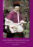 Canon Sheehan of Doneraile 1852 - 1913: Outlines for a Literary Biography (Hardback)