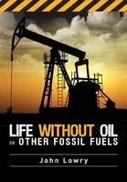 Life without Oil or Other Fossil Fuels (Paperback)
