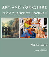 Art and Yorkshire: From Turner to Hockney (Paperback)